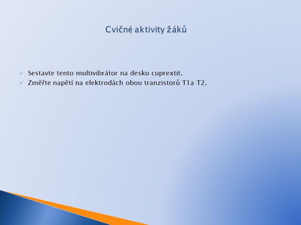 Cvičné aktivity žáků Sestavte tento multivibrátor na desku cuprextit.