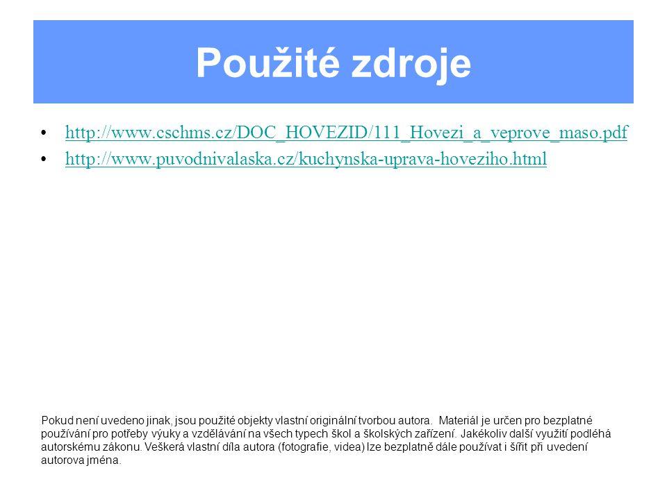 Použité zdroje http://www.cschms.cz/DOC_HOVEZID/111_Hovezi_a_veprove_maso.pdf. http://www.puvodnivalaska.cz/kuchynska-uprava-hoveziho.html.
