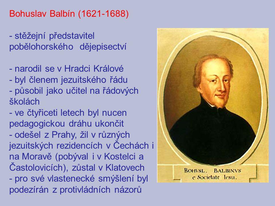Bohuslav Balbín (1621-1688) - stěžejní představitel. pobělohorského dějepisectví. - narodil se v Hradci Králové.