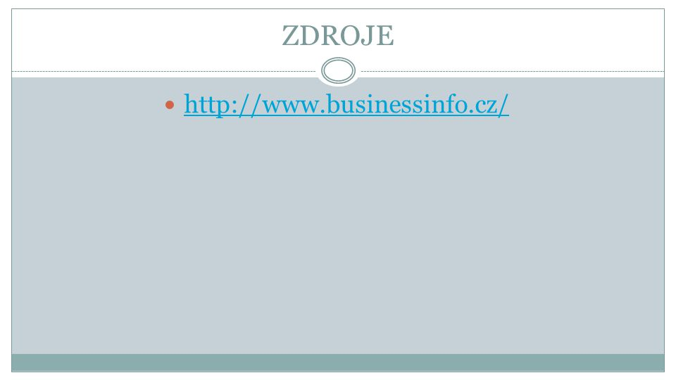 ZDROJE http://www.businessinfo.cz/