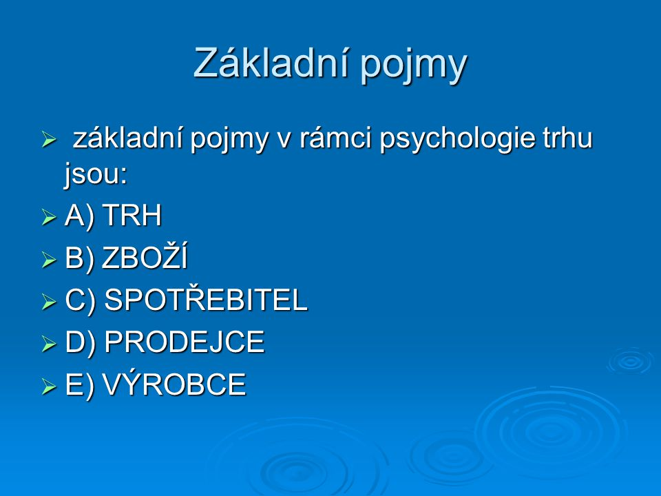 Základní pojmy základní pojmy v rámci psychologie trhu jsou: A) TRH