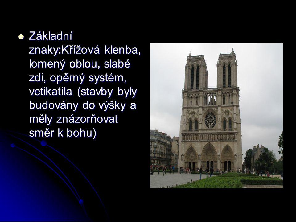 Základní znaky:Křížová klenba, lomený oblou, slabé zdi, opěrný systém, vetikatila (stavby byly budovány do výšky a měly znázorňovat směr k bohu)