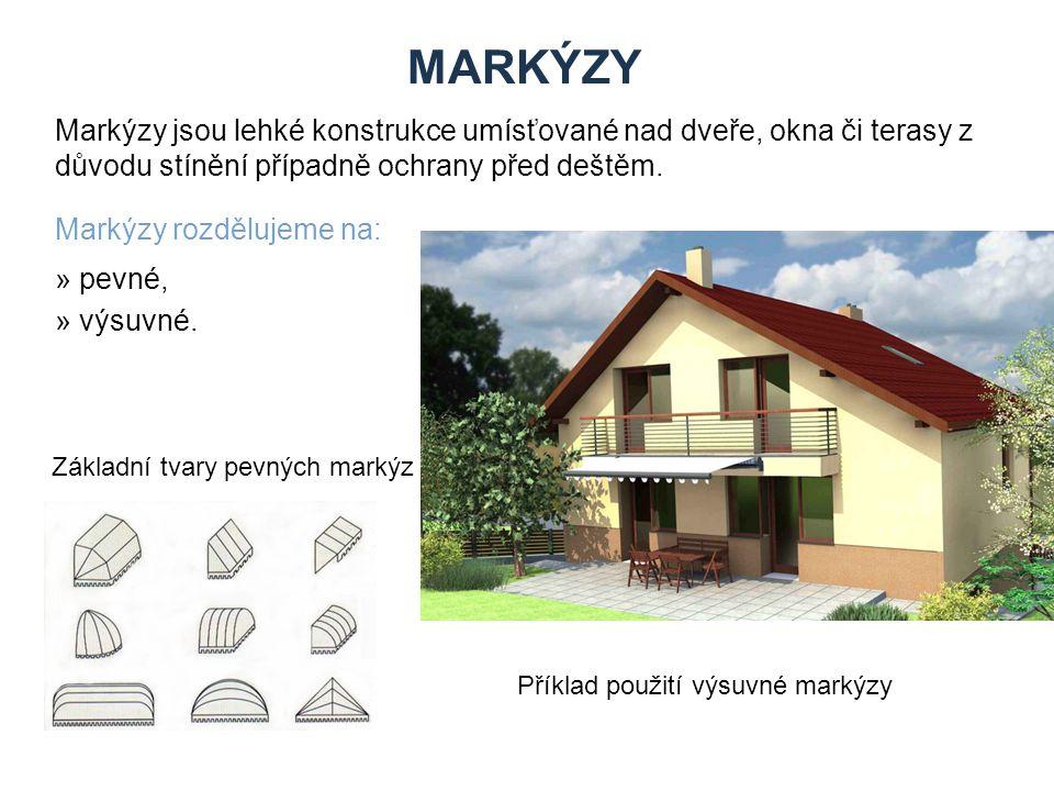MARKÝZY Markýzy jsou lehké konstrukce umísťované nad dveře, okna či terasy z důvodu stínění případně ochrany před deštěm.