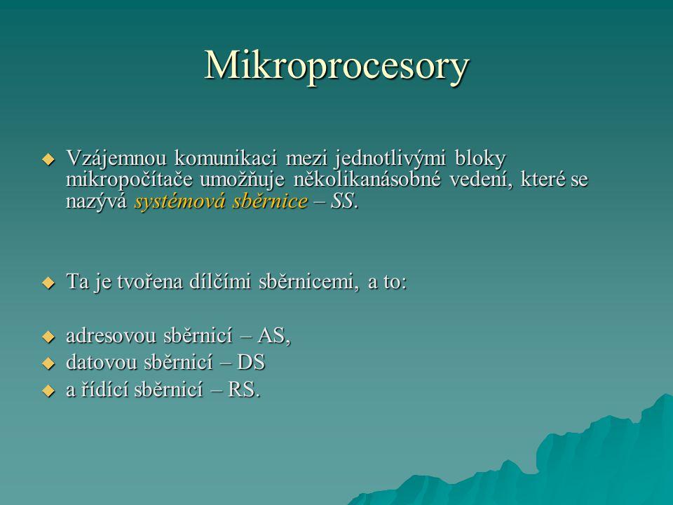 Mikroprocesory Vzájemnou komunikaci mezi jednotlivými bloky mikropočítače umožňuje několikanásobné vedení, které se nazývá systémová sběrnice – SS.