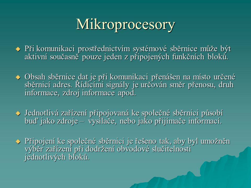 Mikroprocesory Při komunikaci prostřednictvím systémové sběrnice může být aktivní současně pouze jeden z připojených funkčních bloků.