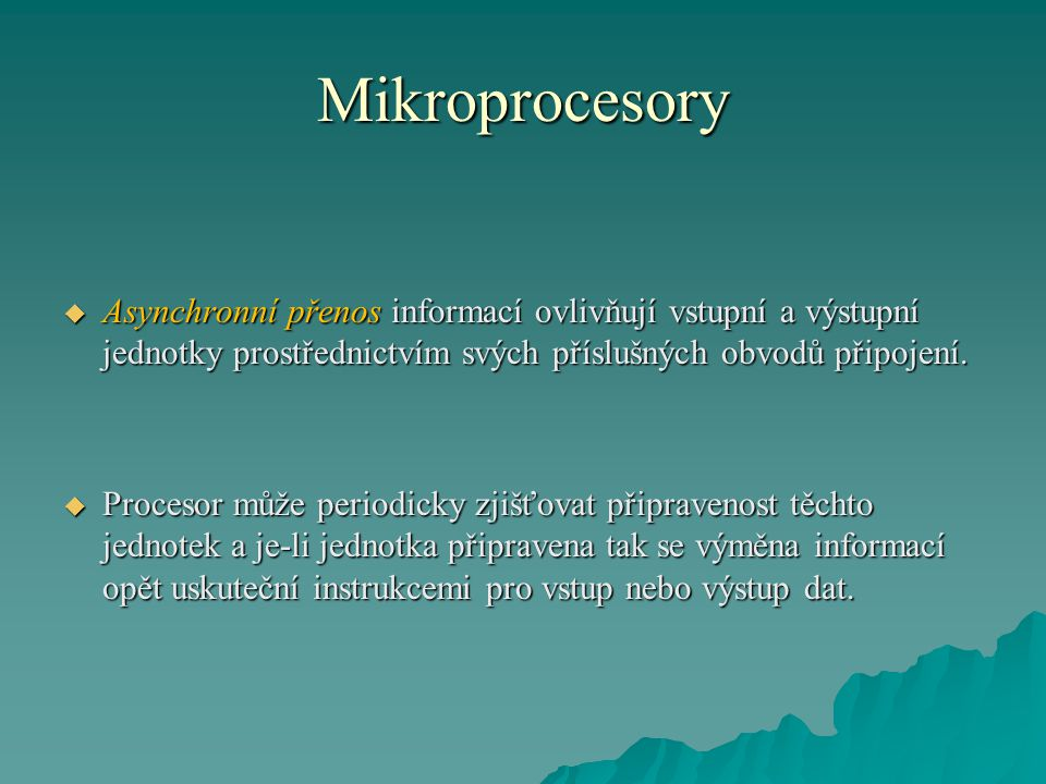 Mikroprocesory Asynchronní přenos informací ovlivňují vstupní a výstupní jednotky prostřednictvím svých příslušných obvodů připojení.