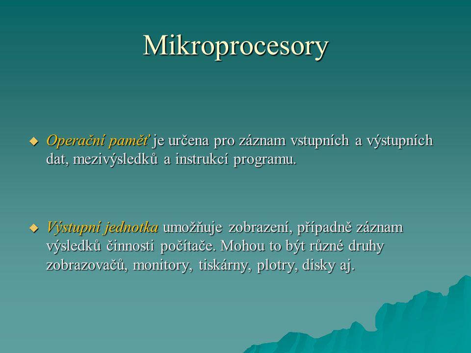 Mikroprocesory Operační paměť je určena pro záznam vstupních a výstupních dat, mezivýsledků a instrukcí programu.