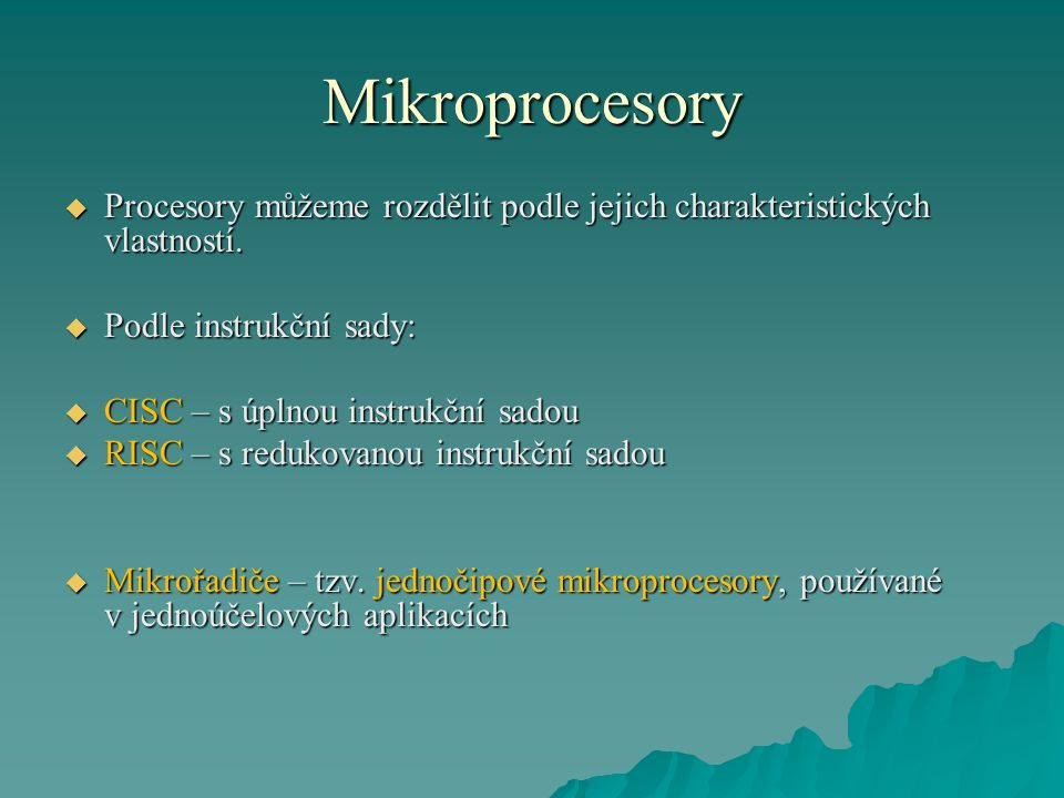Mikroprocesory Procesory můžeme rozdělit podle jejich charakteristických vlastností. Podle instrukční sady: