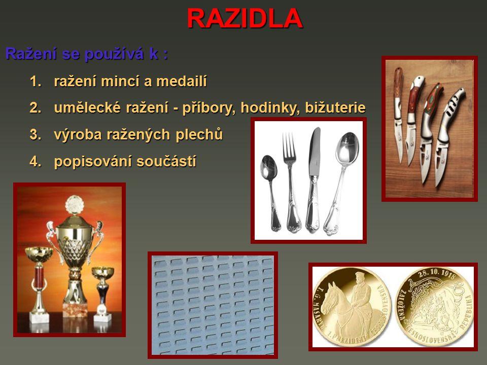 RAZIDLA Ražení se používá k : 1. ražení mincí a medailí