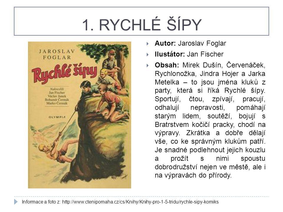 1. RYCHLÉ ŠÍPY Autor: Jaroslav Foglar Ilustátor: Jan Fischer