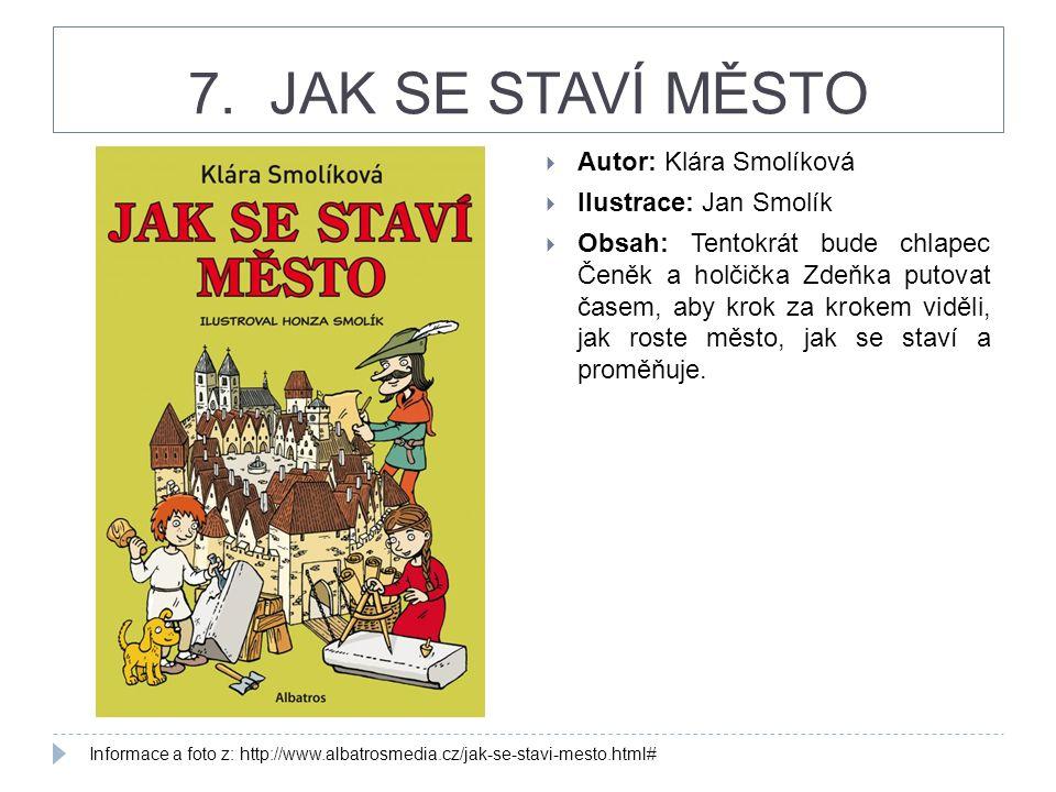 7. JAK SE STAVÍ MĚSTO Autor: Klára Smolíková Ilustrace: Jan Smolík