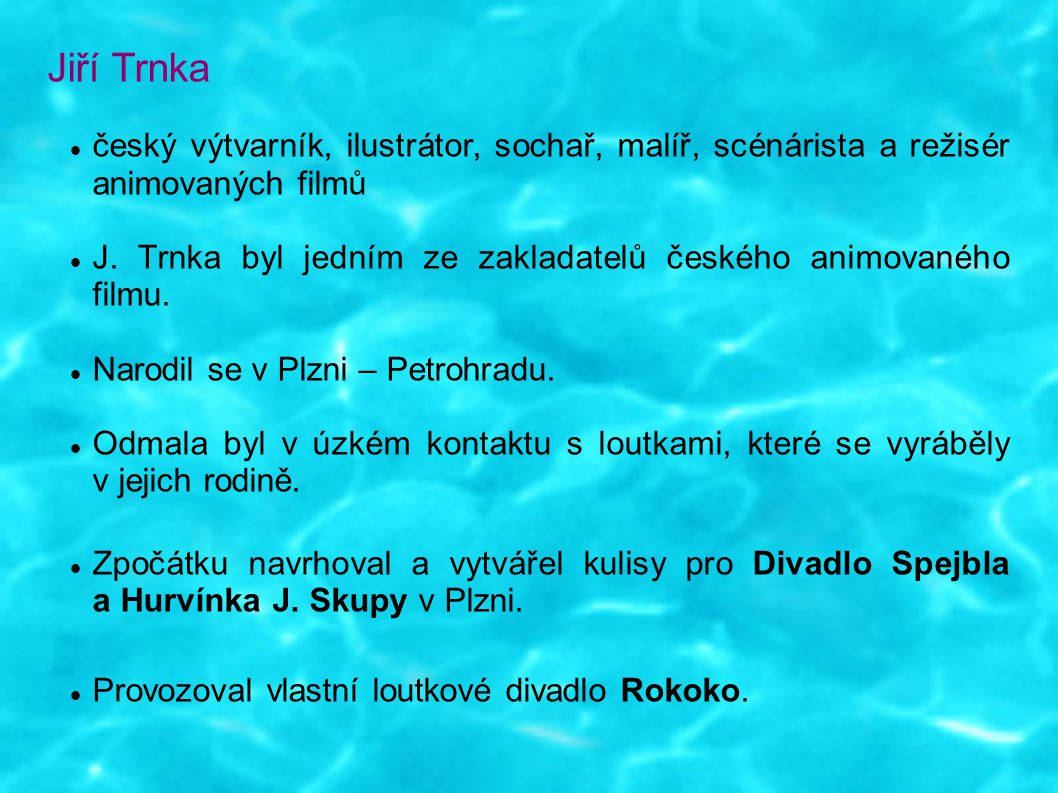 Jiří Trnka český výtvarník, ilustrátor, sochař, malíř, scénárista a režisér animovaných filmů.