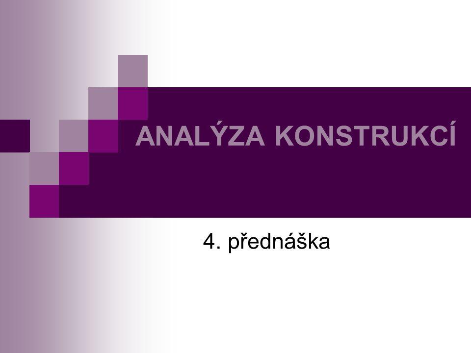 ANALÝZA KONSTRUKCÍ 4. přednáška