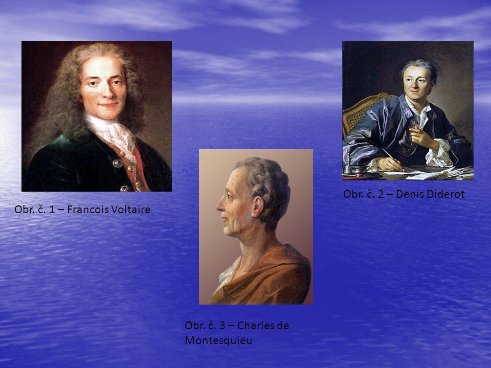 Obr. č. 2 – Denis Diderot Obr. č. 1 – Francois Voltaire Obr. č. 3 – Charles de Montesquieu