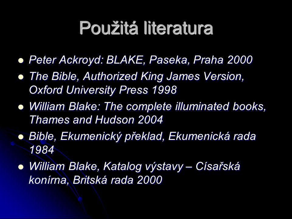 Použitá literatura Peter Ackroyd: BLAKE, Paseka, Praha 2000