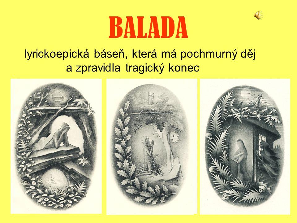 BALADA lyrickoepická báseň, která má pochmurný děj