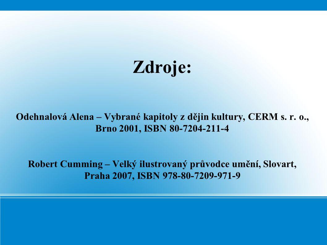 Zdroje: Odehnalová Alena – Vybrané kapitoly z dějin kultury, CERM s. r. o., Brno 2001, ISBN 80-7204-211-4.