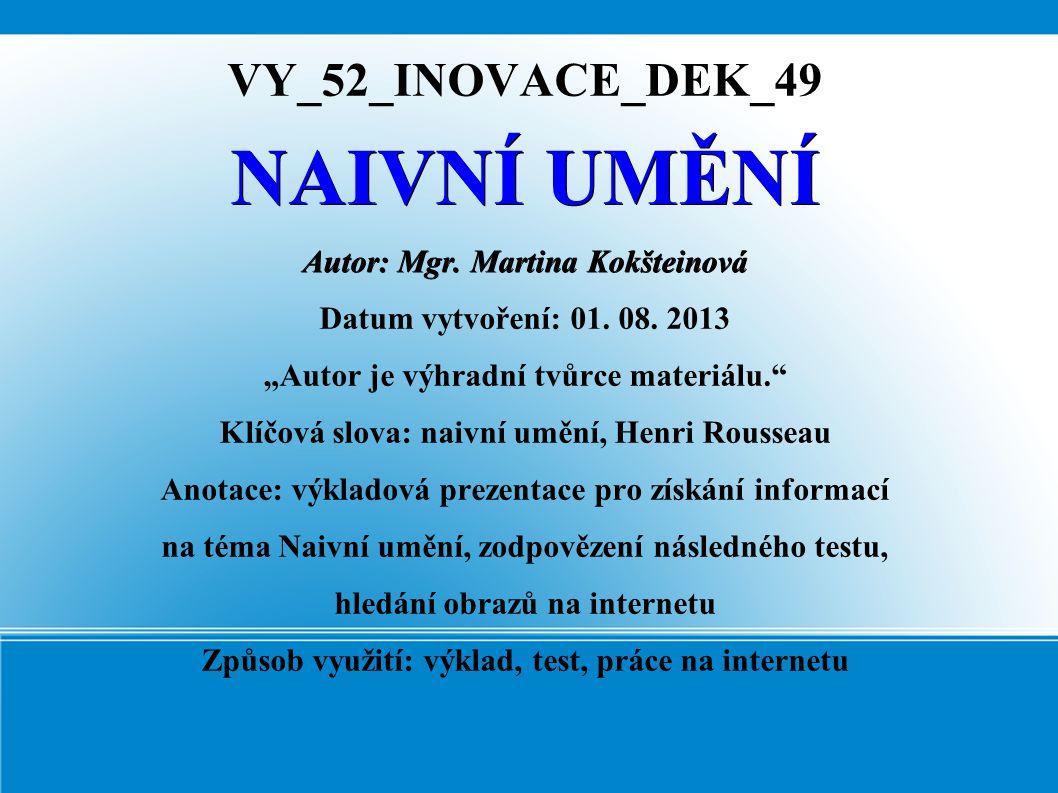 NAIVNÍ UMĚNÍ VY_52_INOVACE_DEK_49 Autor: Mgr. Martina Kokšteinová