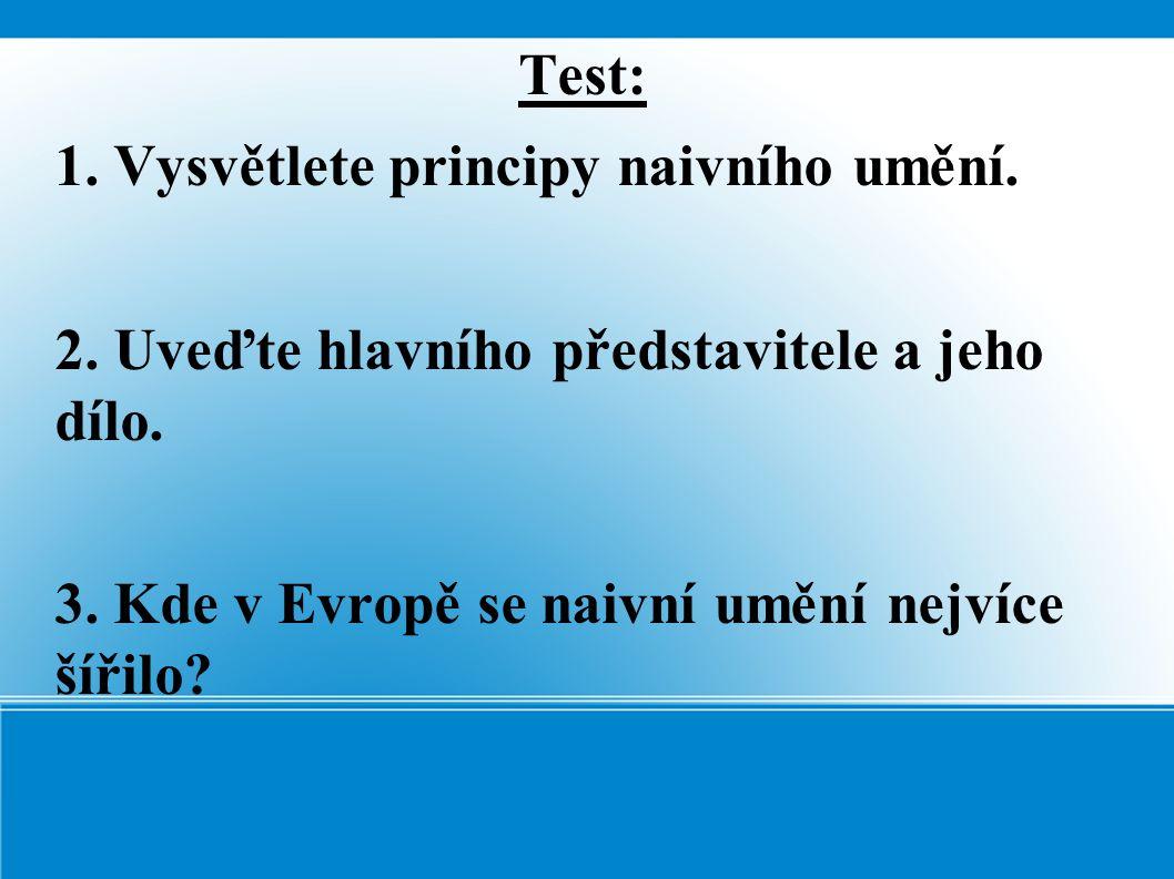 Test: 1. Vysvětlete principy naivního umění. 2.