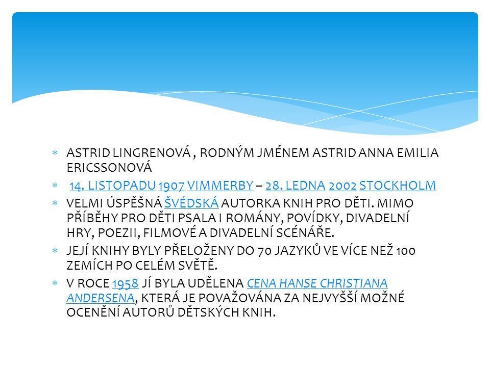 ASTRID LINGRENOVÁ , RODNÝM JMÉNEM ASTRID ANNA EMILIA ERICSSONOVÁ
