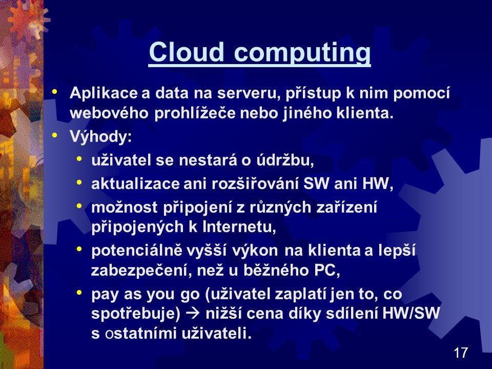 Cloud computing Aplikace a data na serveru, přístup k nim pomocí webového prohlížeče nebo jiného klienta.