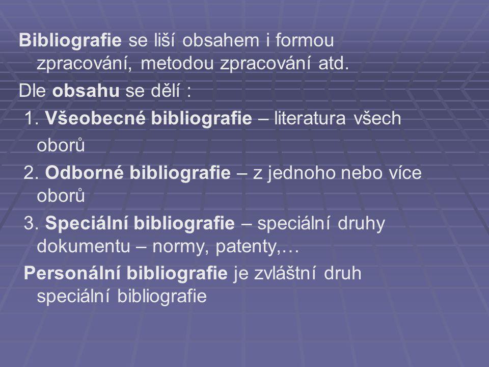 Bibliografie se liší obsahem i formou zpracování, metodou zpracování atd.