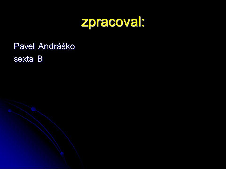 zpracoval: Pavel Andráško sexta B