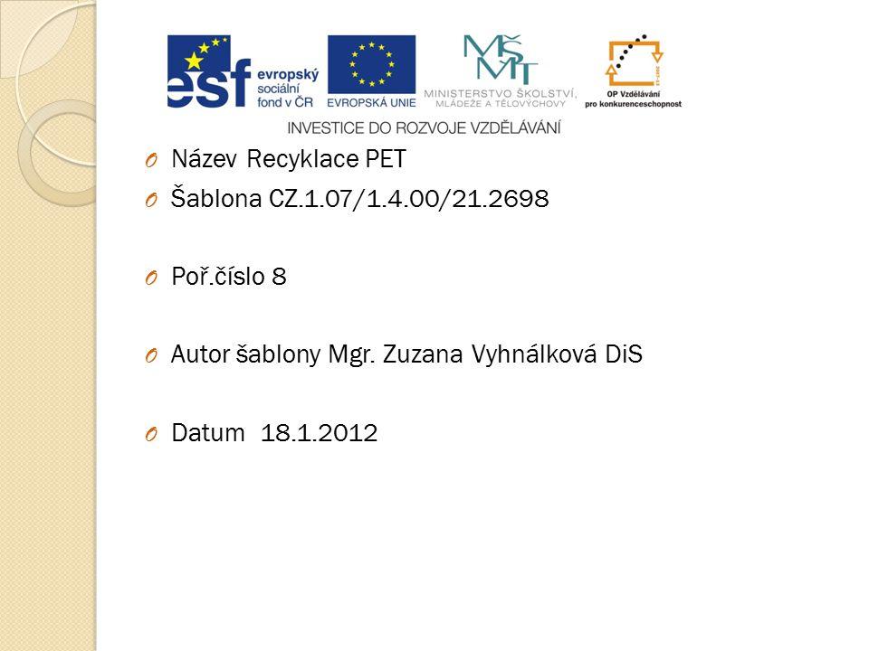 Název Recyklace PET Šablona CZ.1.07/1.4.00/21.2698. Poř.číslo 8. Autor šablony Mgr. Zuzana Vyhnálková DiS.