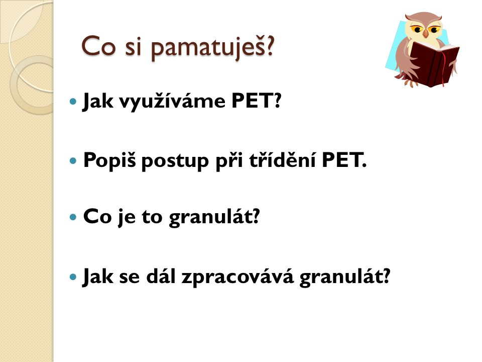 Co si pamatuješ Jak využíváme PET Popiš postup při třídění PET.