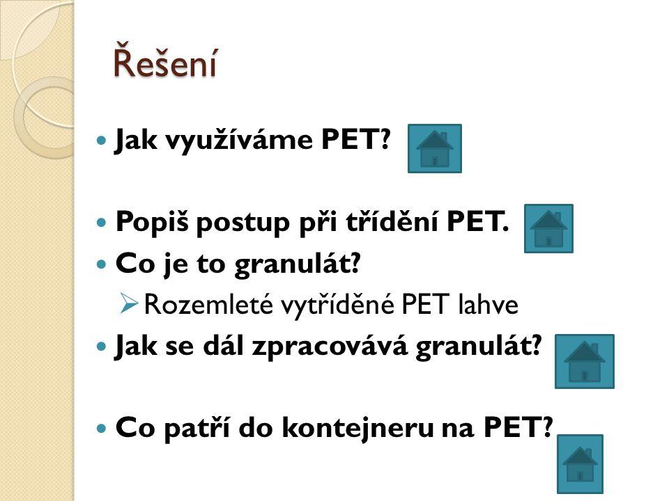 Řešení Jak využíváme PET Popiš postup při třídění PET.