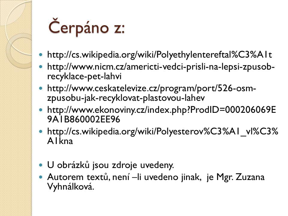 Čerpáno z: http://cs.wikipedia.org/wiki/Polyethylentereftal%C3%A1t