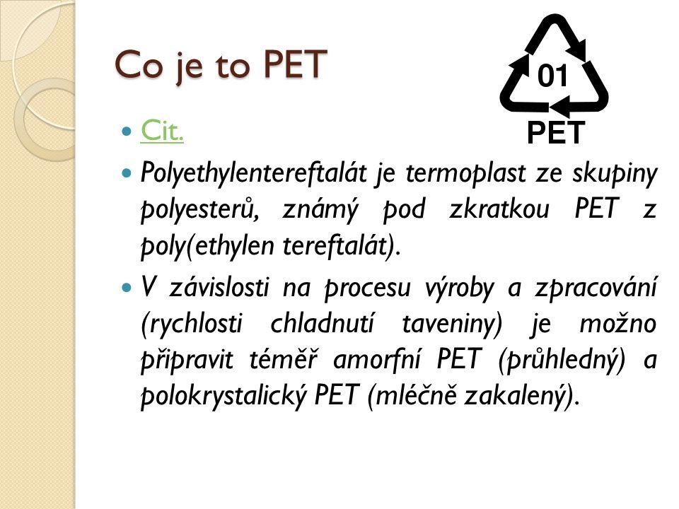 Co je to PET Cit. Polyethylentereftalát je termoplast ze skupiny polyesterů, známý pod zkratkou PET z poly(ethylen tereftalát).