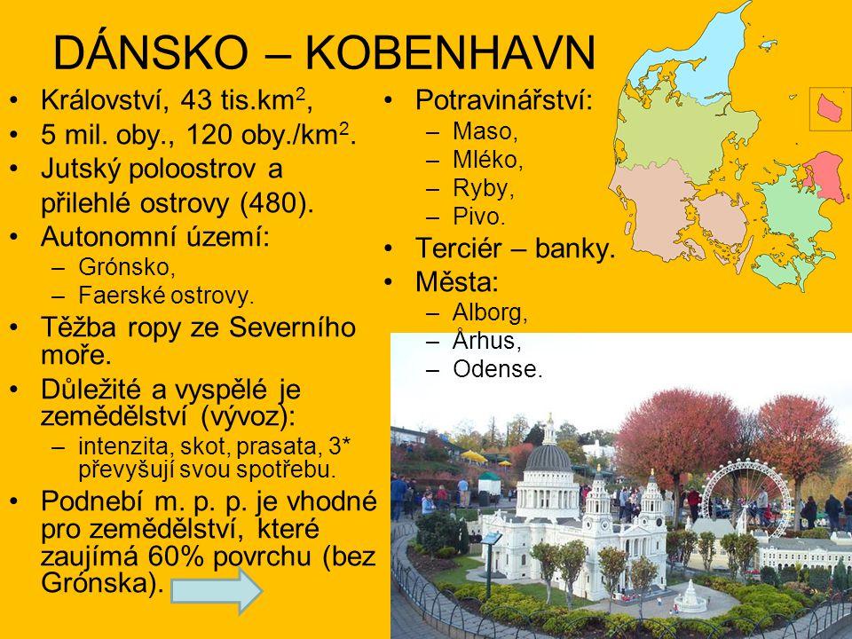 DÁNSKO – KOBENHAVN Království, 43 tis.km2, Potravinářství: