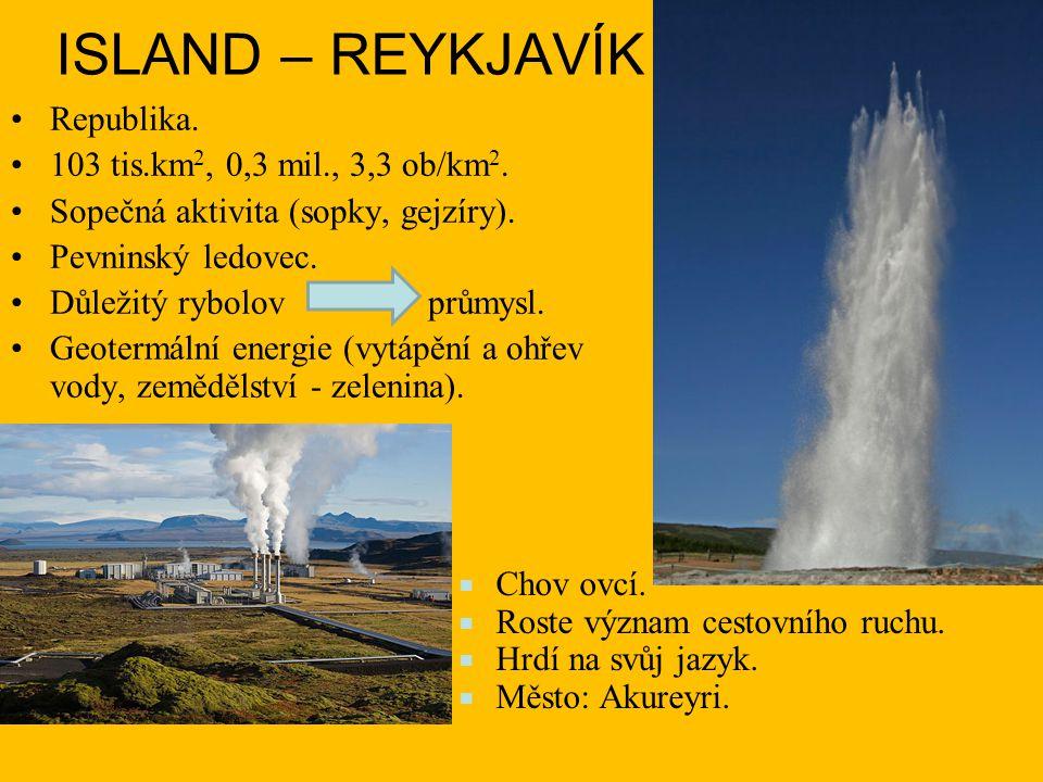 ISLAND – REYKJAVÍK Republika. 103 tis.km2, 0,3 mil., 3,3 ob/km2.