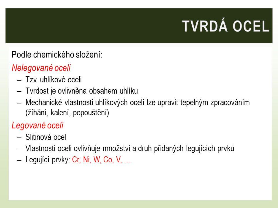 TVRDÁ OCEL Podle chemického složení: Nelegované oceli Legované oceli