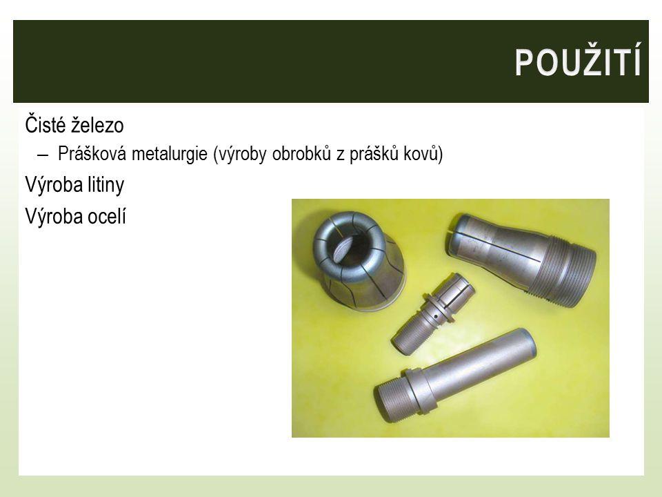 POUŽITÍ Čisté železo Výroba litiny Výroba ocelí