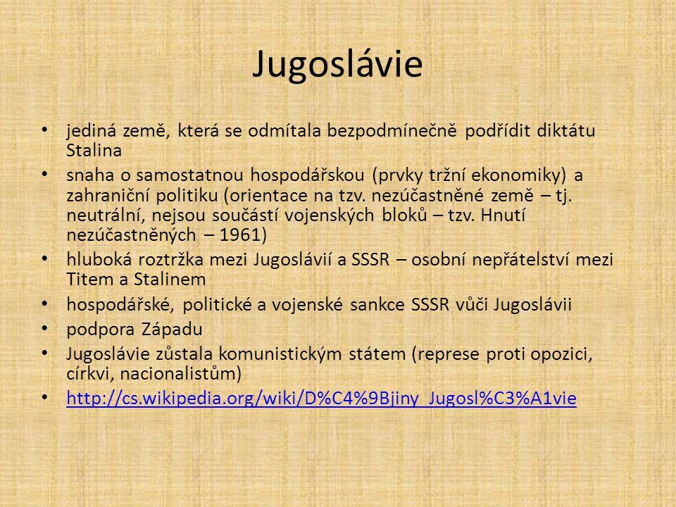 Jugoslávie jediná země, která se odmítala bezpodmínečně podřídit diktátu Stalina.