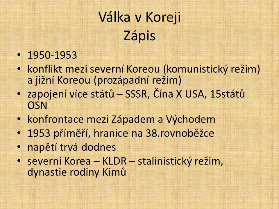 Válka v Koreji Zápis 1950-1953. konflikt mezi severní Koreou (komunistický režim) a jižní Koreou (prozápadní režim)