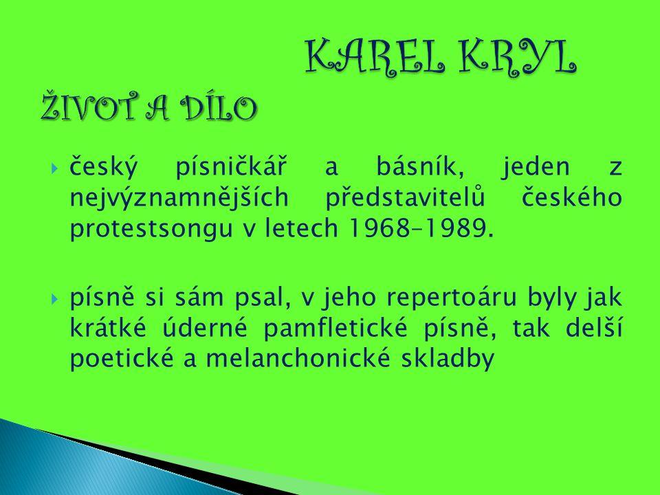 KAREL KRYL ŽIVOT A DÍLO český písničkář a básník, jeden z nejvýznamnějších představitelů českého protestsongu v letech 1968–1989.