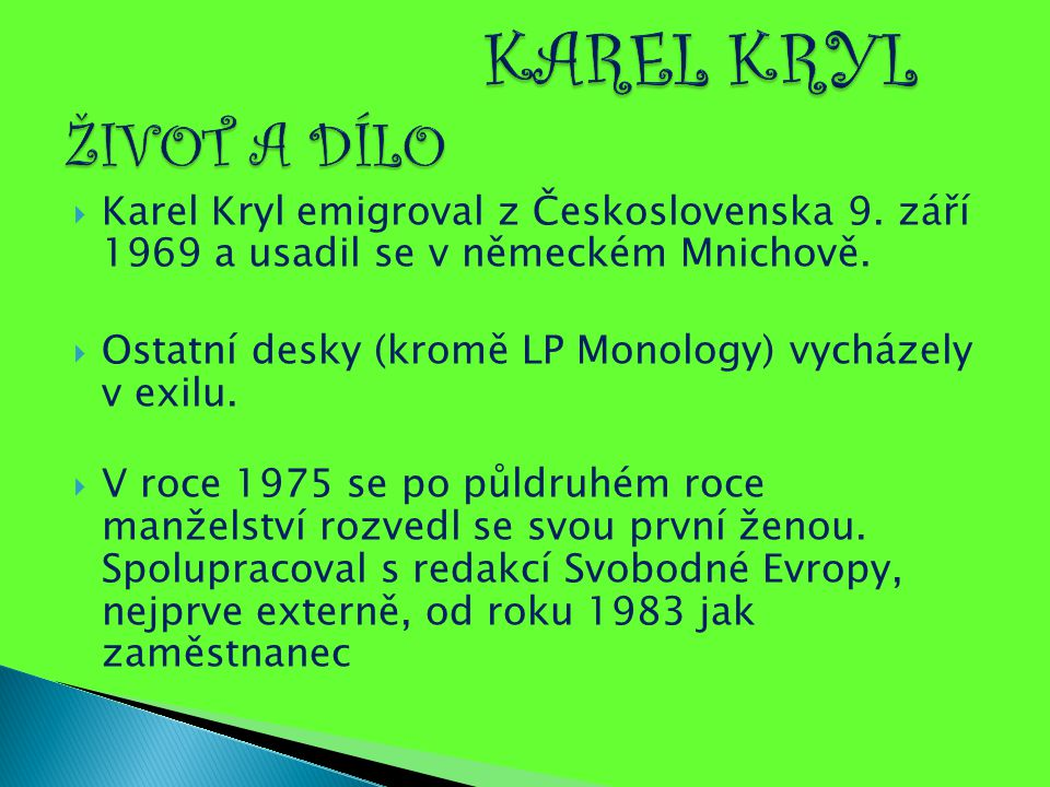 KAREL KRYL ŽIVOT A DÍLO Karel Kryl emigroval z Československa 9. září 1969 a usadil se v německém Mnichově.