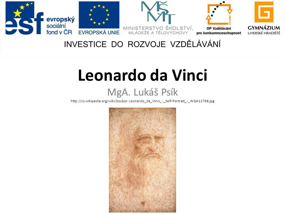Leonardo da Vinci MgA. Lukáš Psík http://cs. wikipedia