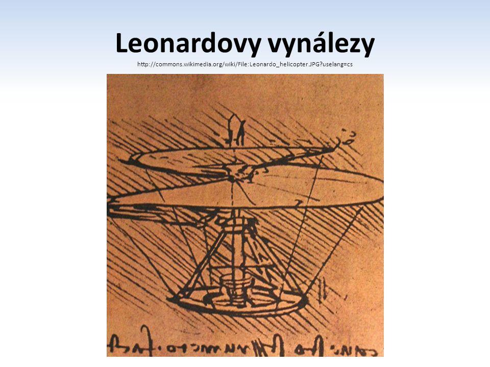 Leonardovy vynálezy http://commons.wikimedia.org/wiki/File:Leonardo_helicopter.JPG?uselang=cs