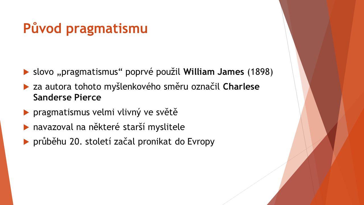 "Původ pragmatismu slovo ""pragmatismus poprvé použil William James (1898) za autora tohoto myšlenkového směru označil Charlese Sanderse Pierce."