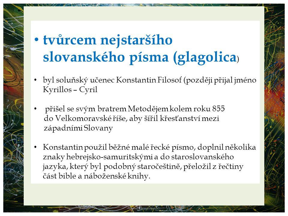 tvůrcem nejstaršího slovanského písma (glagolica)