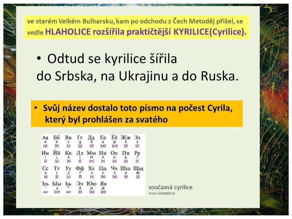 Odtud se kyrilice šířila do Srbska, na Ukrajinu a do Ruska.