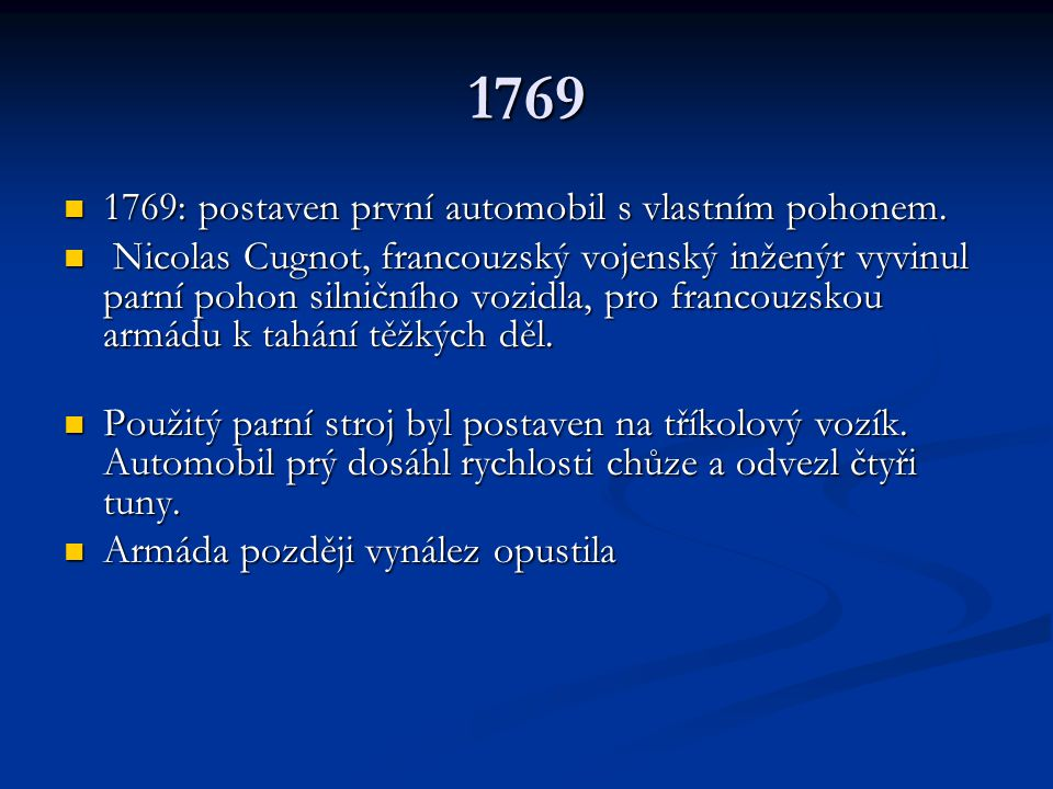 1769 1769: postaven první automobil s vlastním pohonem.