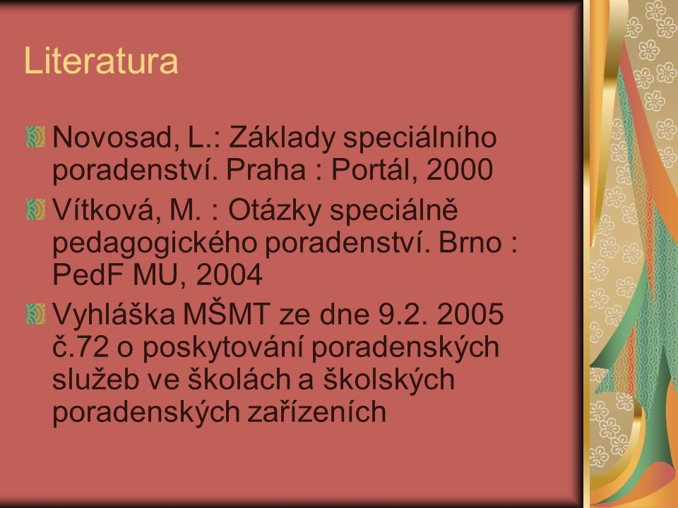 Literatura Novosad, L.: Základy speciálního poradenství. Praha : Portál, 2000.