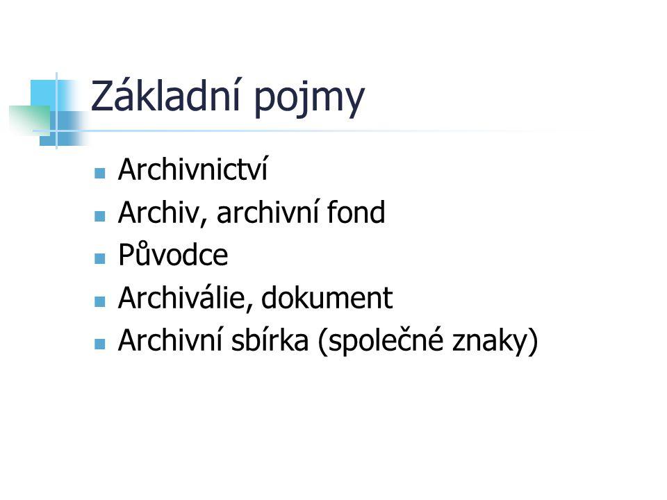 Základní pojmy Archivnictví Archiv, archivní fond Původce