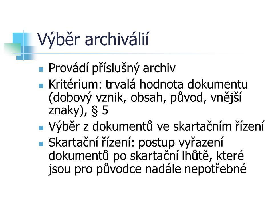 Výběr archiválií Provádí příslušný archiv