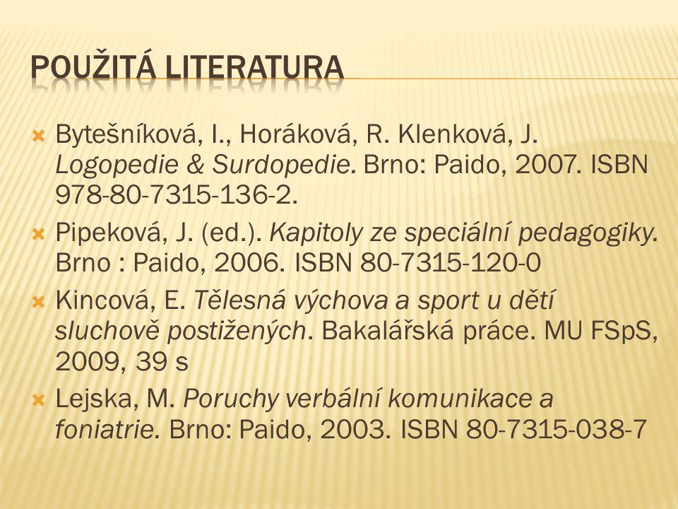 Použitá literatura Bytešníková, I., Horáková, R. Klenková, J. Logopedie & Surdopedie. Brno: Paido, 2007. ISBN 978-80-7315-136-2.